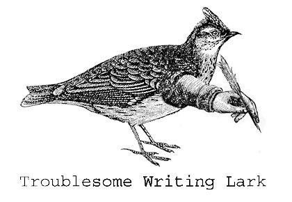 Troublesome Writing Lark